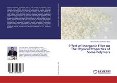 Bookcover of Effect of Inorganic Filler on The Physical Properties of Some Polymers
