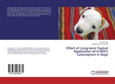 Portada del libro de Effect of Long-term Topical Application of 0.005% Latanoprost in dogs