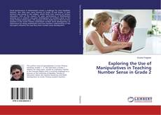 Bookcover of Exploring the Use of Manipulatives in Teaching Number Sense in Grade 2