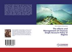 Bookcover of The effects and Management of Treasury Single Account Policy in Nigeria