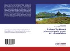 Bookcover of Bridging The Gaps-A journey towards under-served population