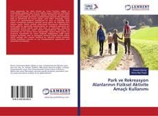 Park ve Rekreasyon Alanlarının Fiziksel Aktivite Amaçlı Kullanımı kitap kapağı