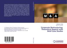 Bookcover of Corporate Restructuring: Theoretical Aspects with Brief Case Studies