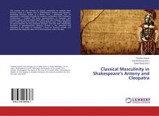 Bookcover of Classical Masculinity in Shakespeare's Antony and Cleopatra