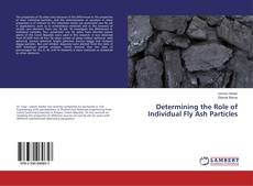 Bookcover of Determining the Role of Individual Fly Ash Particles