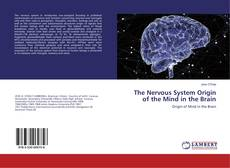 Borítókép a  The Nervous System Origin of the Mind in the Brain - hoz
