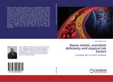 Bookcover of Heavy metals, ascorbate deficiency and atypical risk factors
