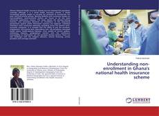 Couverture de Understanding non-enrollment in Ghana's national health insurance scheme