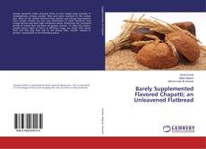 Bookcover of Barely Supplemented Flavored Chapatti; an Unleavened Flatbread