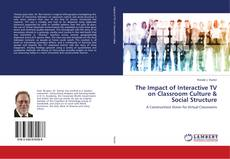 Bookcover of The Impact of Interactive TV on Classroom Culture & Social Structure