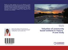 Portada del libro de Valuation of community based wetland in Tripura: A case study