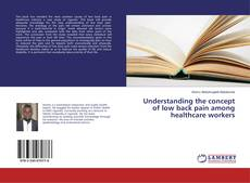 Обложка Understanding the concept of low back pain among healthcare workers
