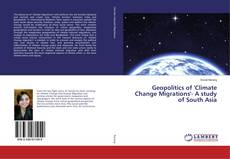 Bookcover of Geopolitics of 'Climate Change Migrations'- A study of South Asia