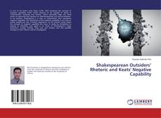 Couverture de Shakespearean Outsiders' Rhetoric and Keats' Negative Capability
