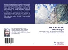 Bookcover of Cash or Non-cash, How to Pay?!