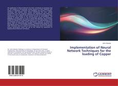 Bookcover of Implementation of Neural Network Techniques for the loading of Copper