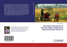 Bookcover of Assessing Change To A Human-Tiger Coexistence Scenario Using Theory U