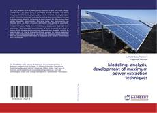 Bookcover of Modeling, analysis, development of maximum power extraction techniques