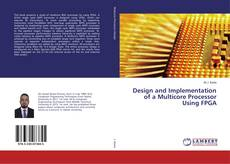 Bookcover of Design and Implementation of a Multicore Processor Using FPGA