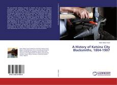 Copertina di A History of Katsina City Blacksmiths, 1804-1907