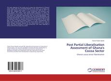 Bookcover of Post Partial Liberalisation Assessment of Ghana's Cocoa Sector