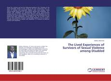 Bookcover of The Lived Experiences of Survivors of Sexual Violence among Disabled