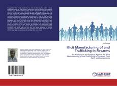 Illicit Manufacturing of and Trafficking in Firearms kitap kapağı