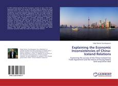 Bookcover of Explaining the Economic Inconsistencies of China-Iceland Relations