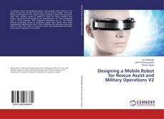 Bookcover of Designing a Mobile Robot for Rescue Assist and Military Operations V2