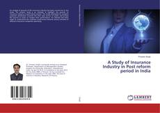 Bookcover of A Study of Insurance Industry in Post reform period in India