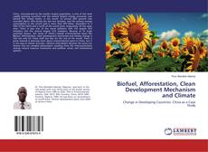 Bookcover of Biofuel, Afforestation, Clean Development Mechanism and Climate