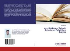 Capa do livro de Investigation of Seismic Behavior of Pallet Rack Frames