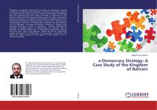 Bookcover of e-Democracy Strategy: A Case Study of the Kingdom of Bahrain
