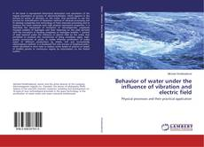 Bookcover of Behavior of water under the influence of vibration and electric field