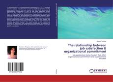 Bookcover of The relationship between job satisfaction & organizational commitment