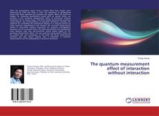 Bookcover of The quantum measurement effect of interaction without interaction