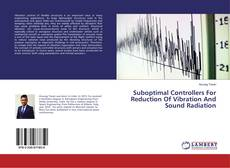 Bookcover of Suboptimal Controllers For Reduction Of Vibration And Sound Radiation