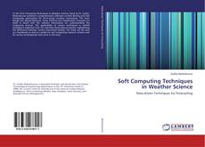 Bookcover of Soft Computing Techniques in Weather Science