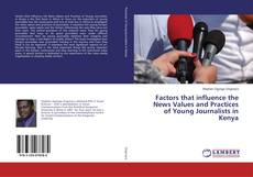 Bookcover of Factors that influence the News Values and Practices of Young Journalists in Kenya