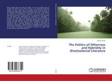 Buchcover von The Politics of Otherness and Hybridity in (Post)colonial Literature