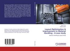 Bookcover of Layout Optimization & Improvement In Material Handling - A case study