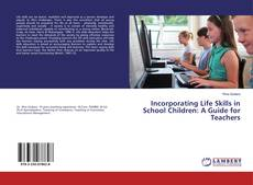 Bookcover of Incorporating Life Skills in School Children: A Guide for Teachers