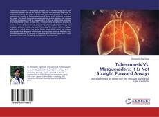 Couverture de Tuberculosis Vs. Masqueraders: It Is Not Straight Forward Always