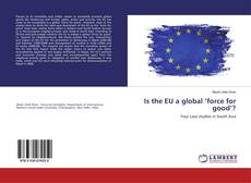 Bookcover of Is the EU a global 'force for good'?