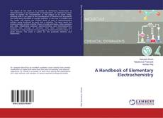 Bookcover of A Handbook of Elementary Electrochemistry