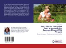 Portada del libro de The Effect Of Fenugreek Seed In Augmenting Expressed Breast Milk Volume