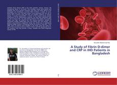 Bookcover of A Study of Fibrin D-dimer and CRP in IHD Patients in Bangladesh