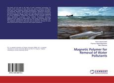 Buchcover von Magnetic Polymer for Removal of Water Pollutants