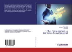 Bookcover of Fiber reinforcement in dentistry: A novel concept
