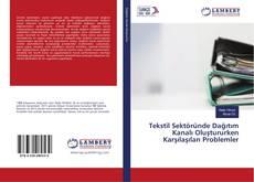 Bookcover of Tekstil Sektöründe Dağıtım Kanalı Oluştururken Karşılaşılan Problemler